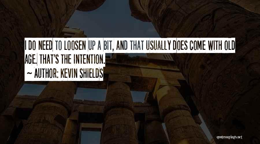 Loosen Up A Bit Quotes By Kevin Shields
