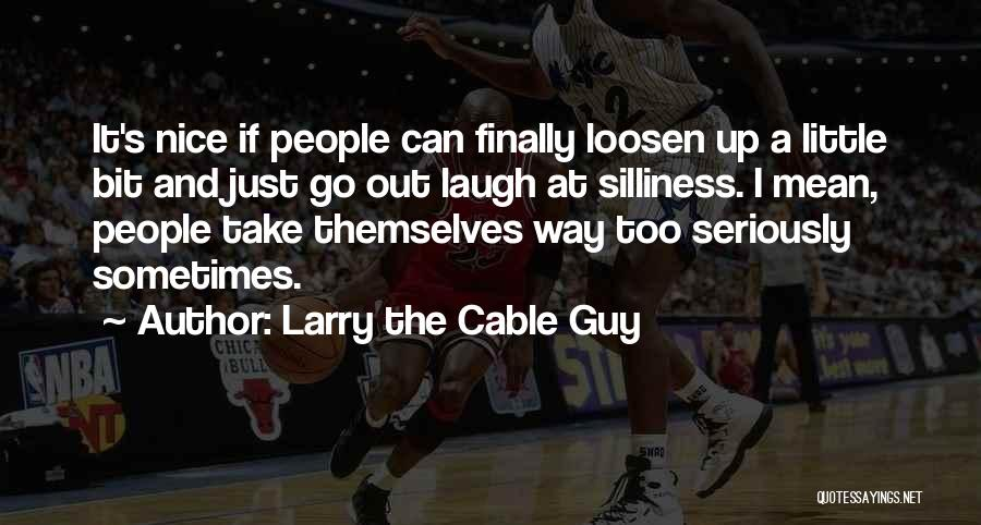 Loosen Up A Bit Quotes By Larry The Cable Guy