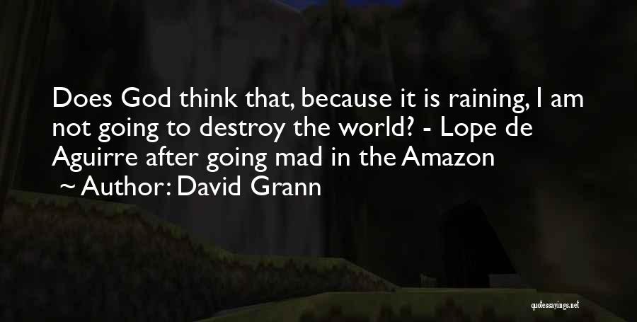 Lope De Aguirre Quotes By David Grann