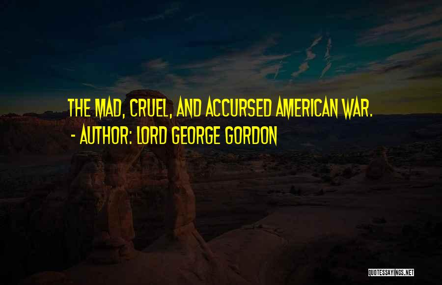Lord George Gordon Quotes 676273