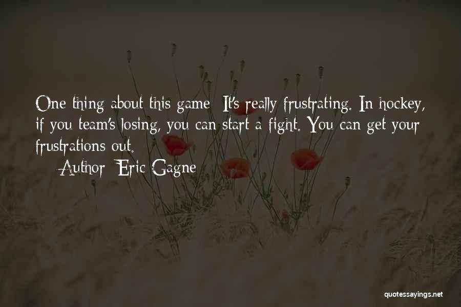 Losing A Hockey Game Quotes By Eric Gagne