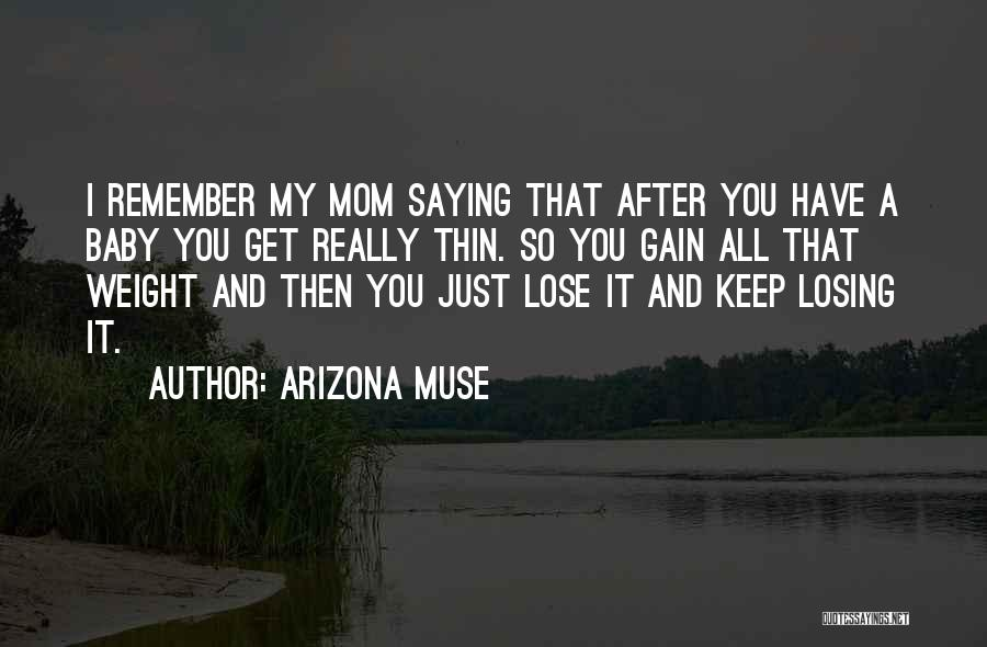 Losing Baby Weight Quotes By Arizona Muse
