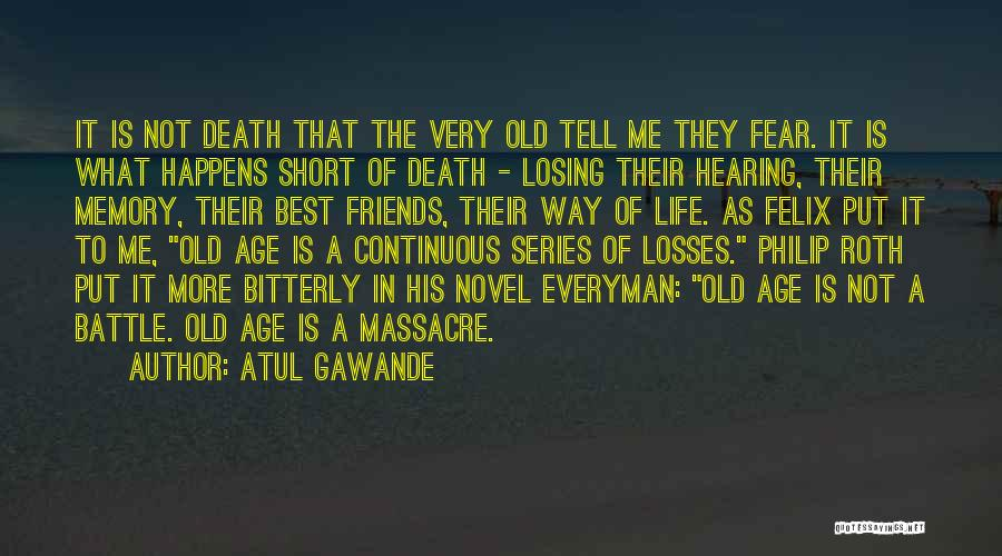 Losing Best Friends Quotes By Atul Gawande