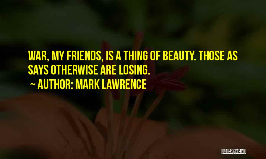 Losing Best Friends Quotes By Mark Lawrence