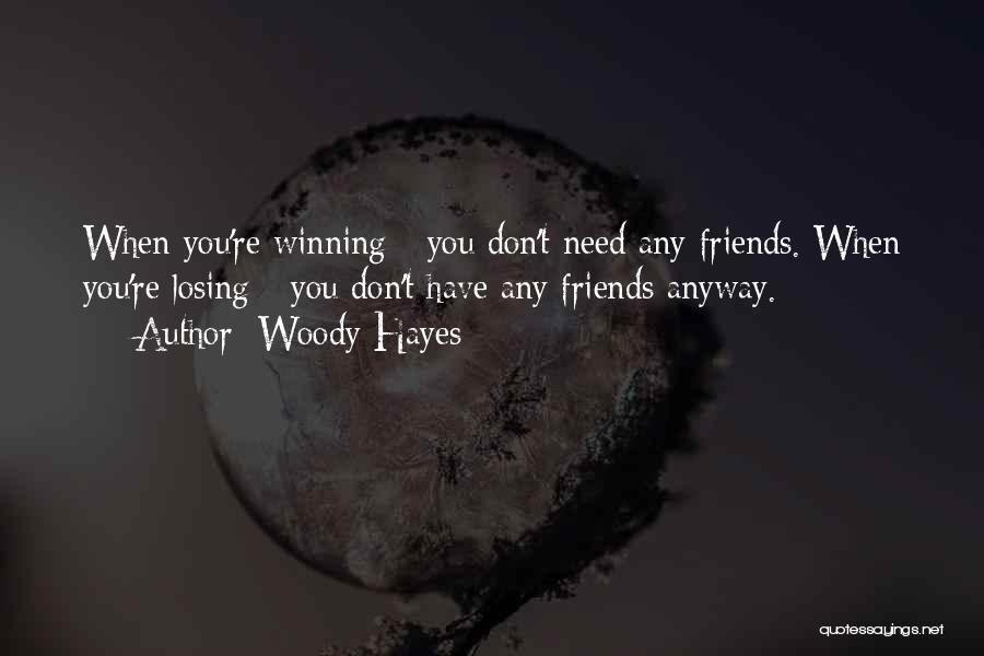 Losing Best Friends Quotes By Woody Hayes