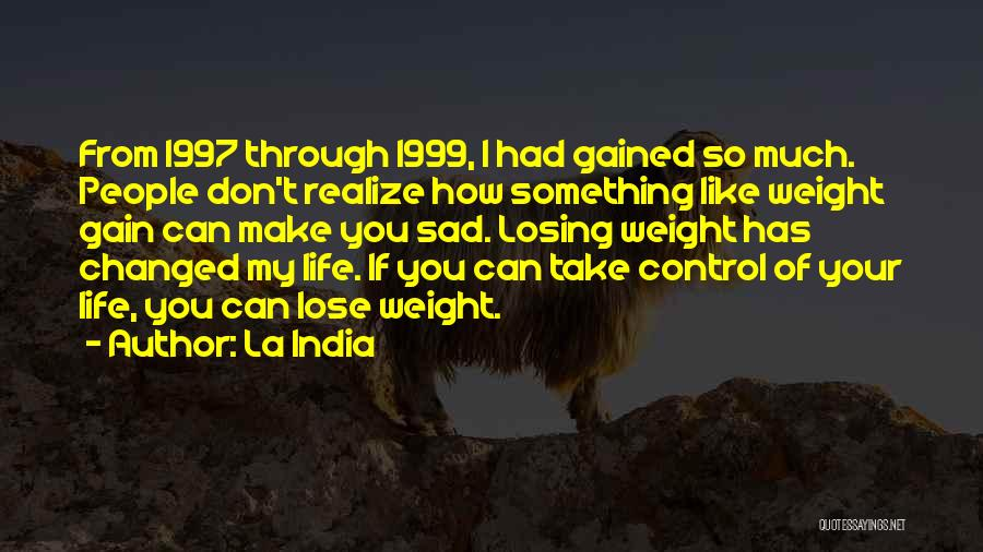 Losing Control Of Your Life Quotes By La India