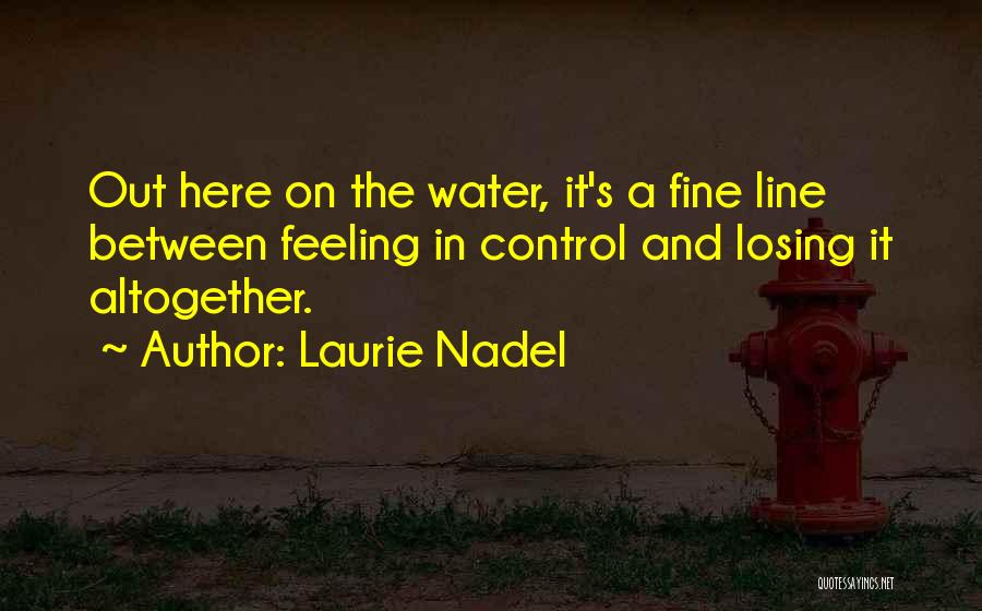 Losing Control Of Your Life Quotes By Laurie Nadel