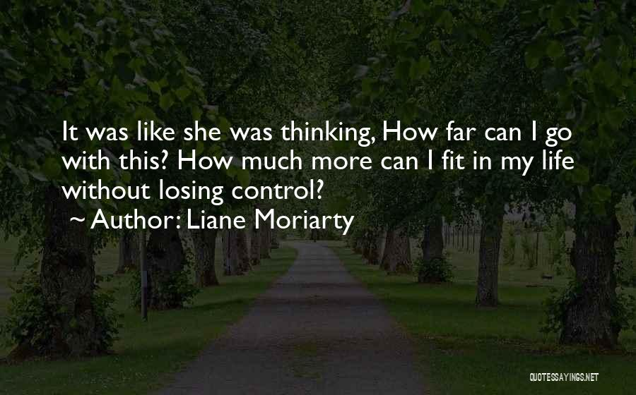 Losing Control Of Your Life Quotes By Liane Moriarty
