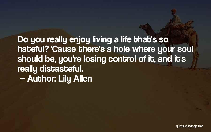 Losing Control Of Your Life Quotes By Lily Allen