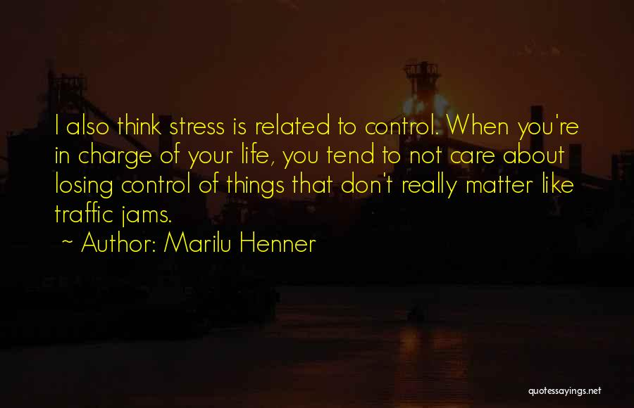 Losing Control Of Your Life Quotes By Marilu Henner