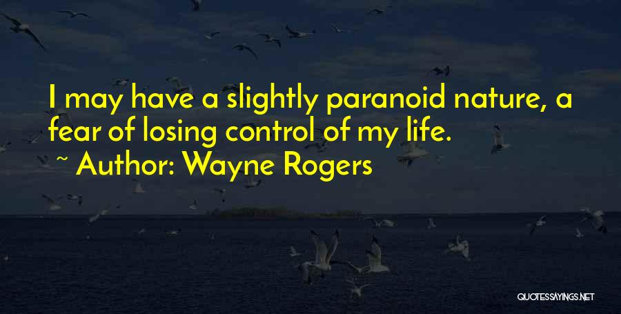 Losing Control Of Your Life Quotes By Wayne Rogers