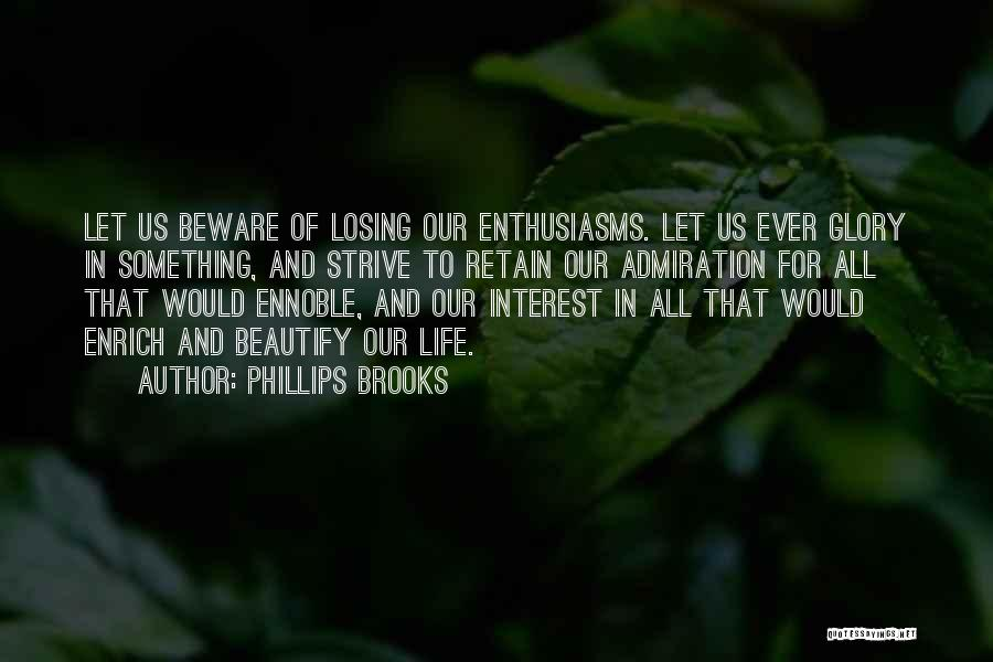 Losing Interest Quotes By Phillips Brooks