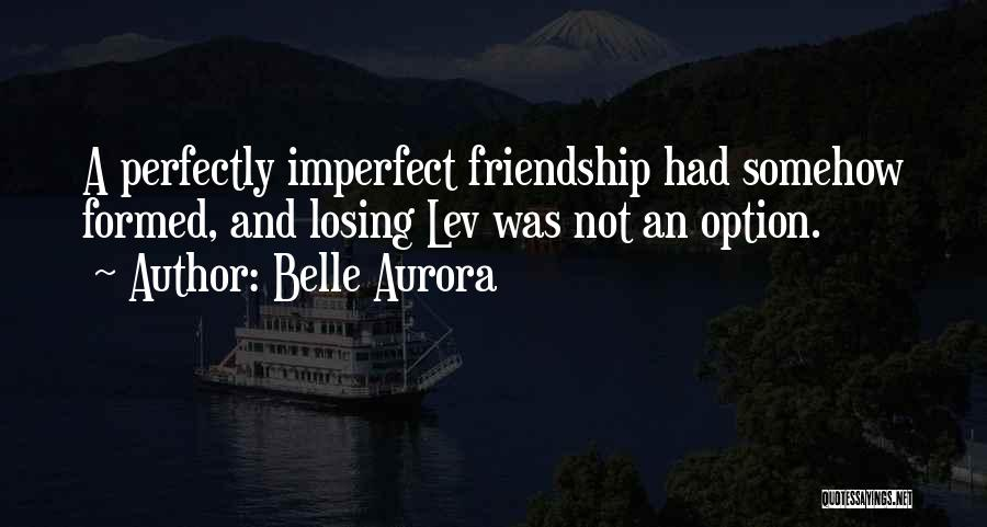 Losing My Friendship Quotes By Belle Aurora