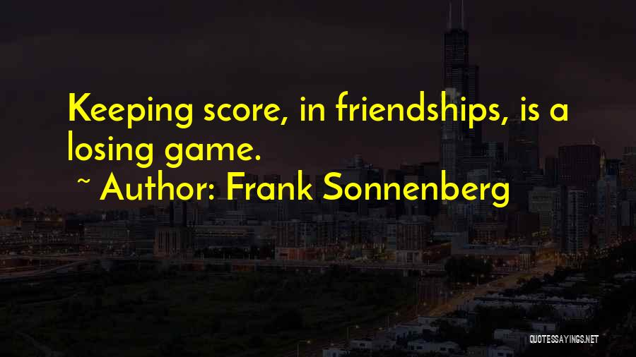Losing My Friendship Quotes By Frank Sonnenberg