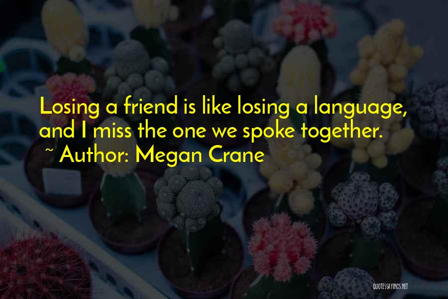 Losing My Friendship Quotes By Megan Crane