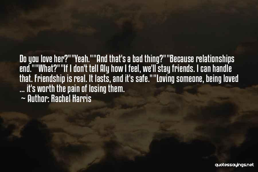 Losing My Friendship Quotes By Rachel Harris