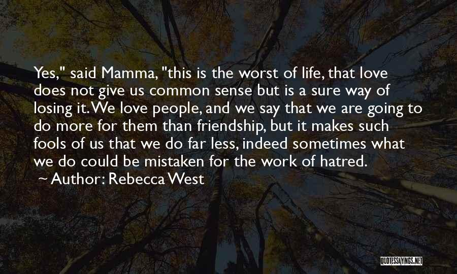 Losing My Friendship Quotes By Rebecca West