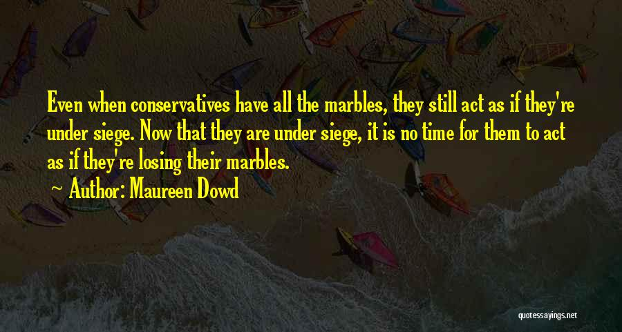 Losing My Marbles Quotes By Maureen Dowd