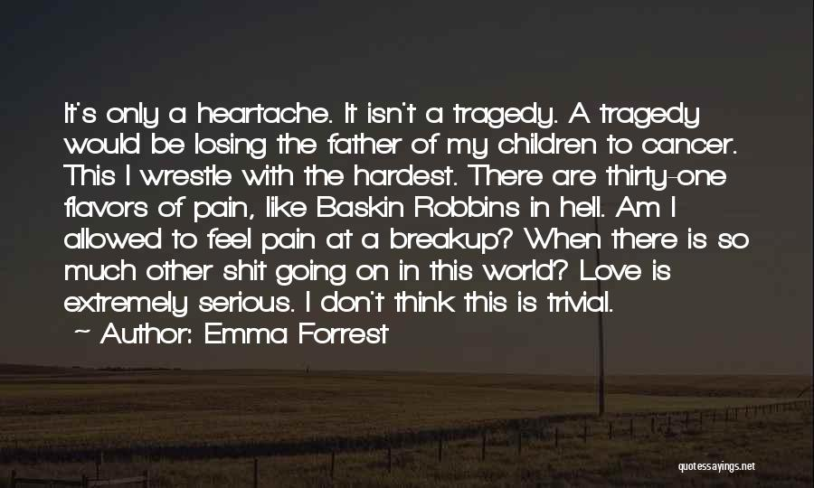 Losing Someone To Cancer Quotes By Emma Forrest