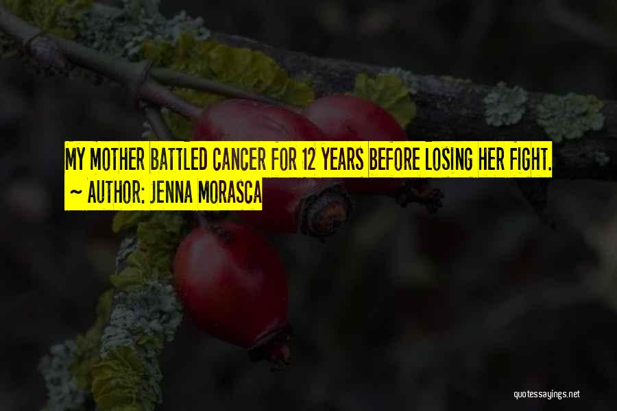 Losing Someone To Cancer Quotes By Jenna Morasca