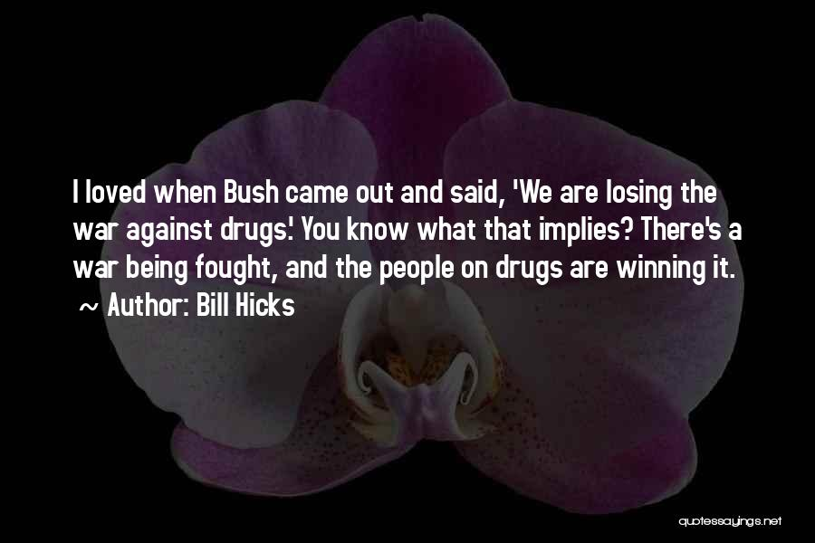 Losing Someone To Drugs Quotes By Bill Hicks