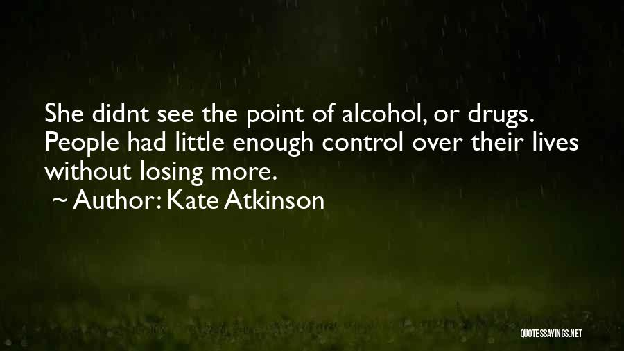 Losing Someone To Drugs Quotes By Kate Atkinson