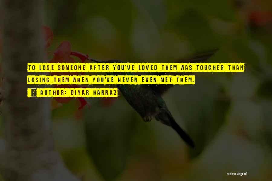 Losing Someone You Never Met Quotes By Diyar Harraz
