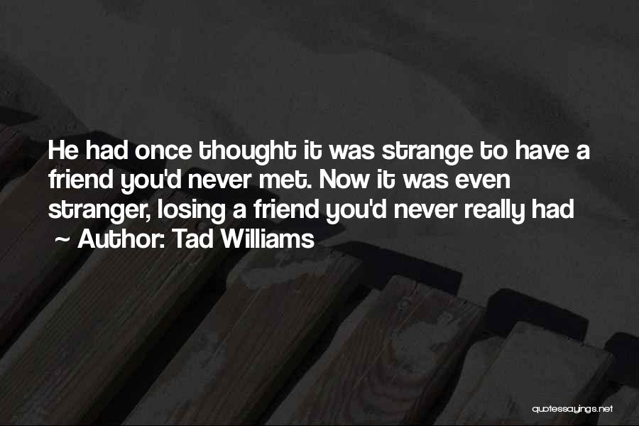 Losing Someone You Never Met Quotes By Tad Williams