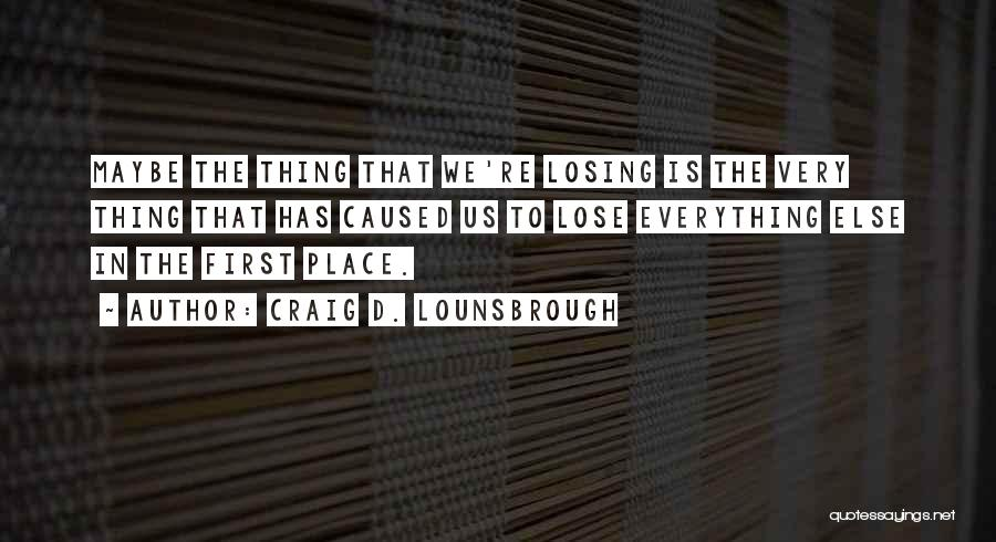 Losing The Best Thing Quotes By Craig D. Lounsbrough