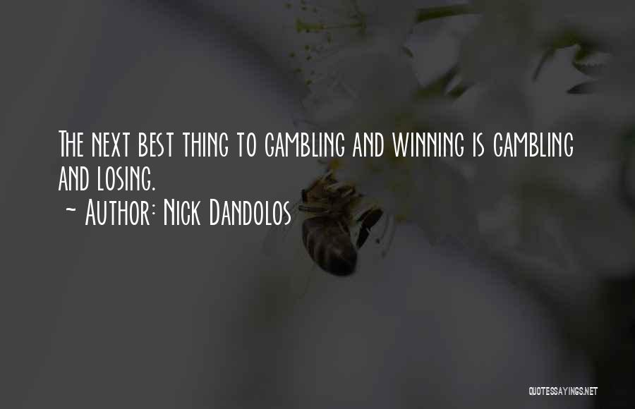 Losing The Best Thing Quotes By Nick Dandolos