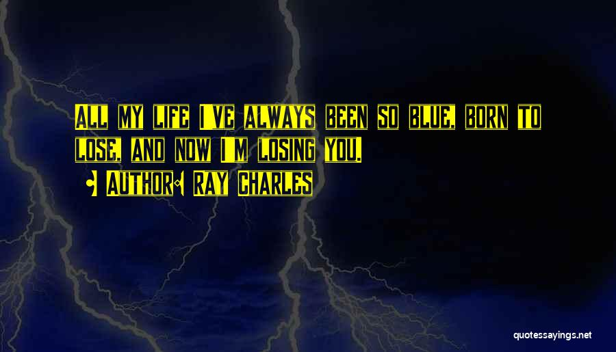 Losing The Best Thing Quotes By Ray Charles