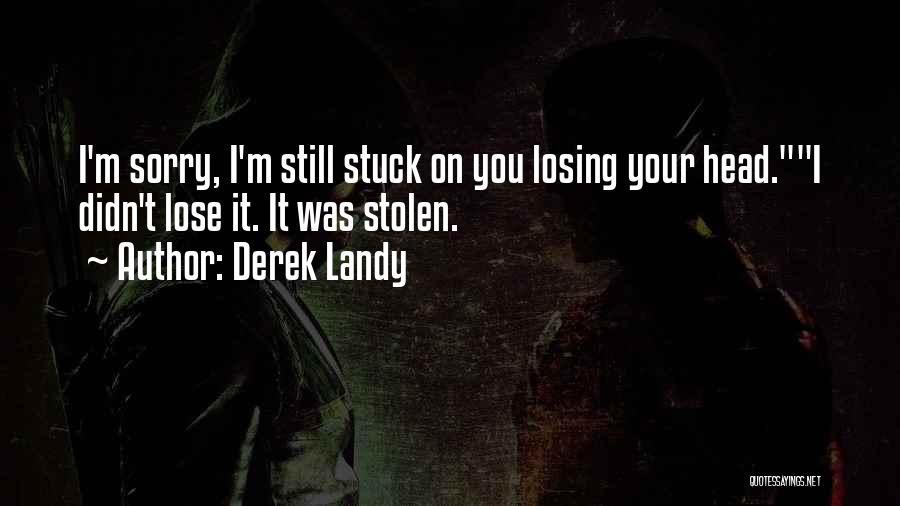 Losing Your Head Quotes By Derek Landy