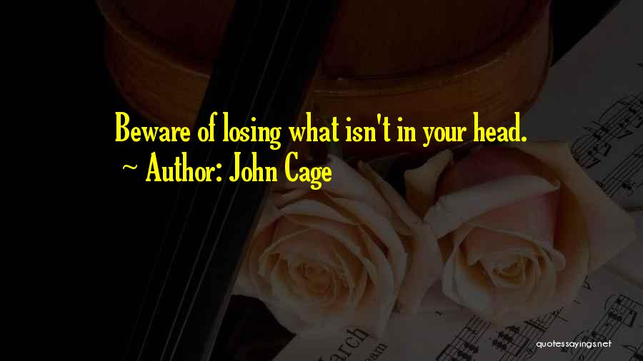 Losing Your Head Quotes By John Cage