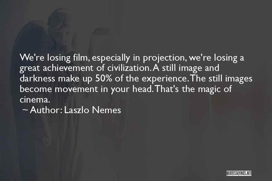 Losing Your Head Quotes By Laszlo Nemes