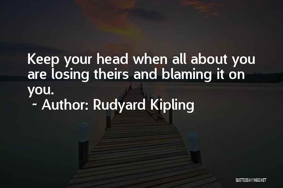 Losing Your Head Quotes By Rudyard Kipling