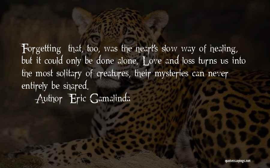 Loss And Healing Quotes By Eric Gamalinda