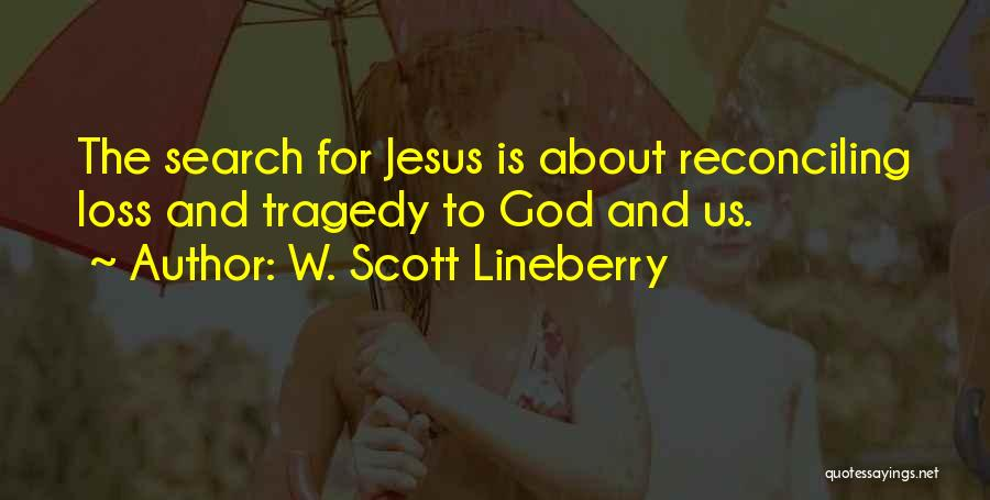 Loss And Healing Quotes By W. Scott Lineberry
