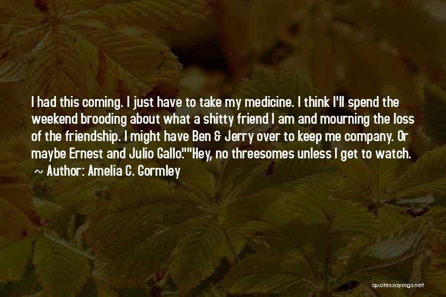 Loss Friend Quotes By Amelia C. Gormley