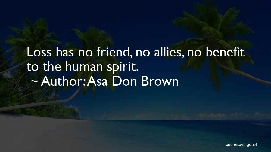 Loss Friend Quotes By Asa Don Brown