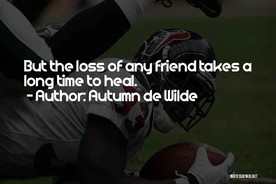 Loss Friend Quotes By Autumn De Wilde