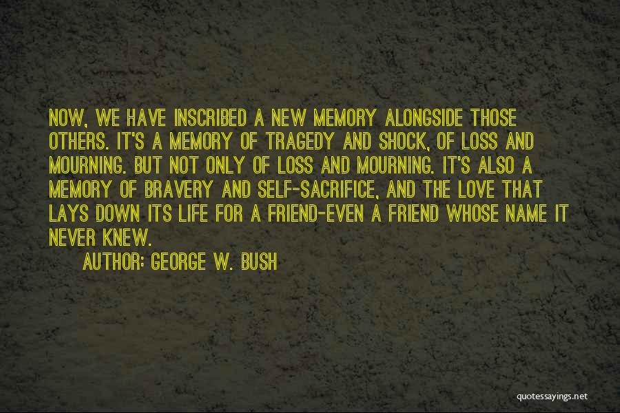 Loss Friend Quotes By George W. Bush