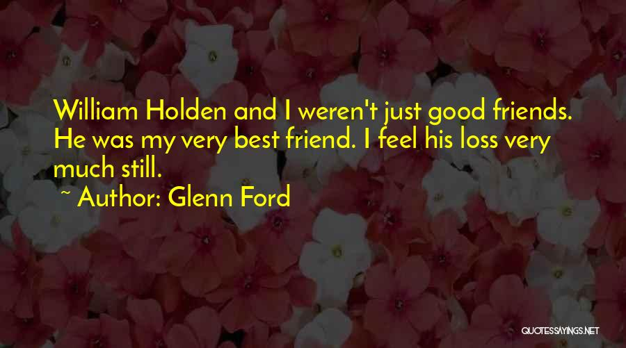Loss Friend Quotes By Glenn Ford
