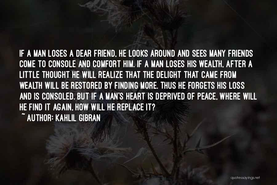 Loss Friend Quotes By Kahlil Gibran