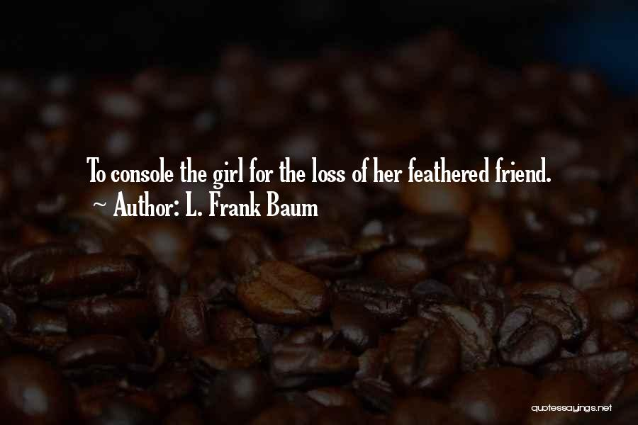 Loss Friend Quotes By L. Frank Baum