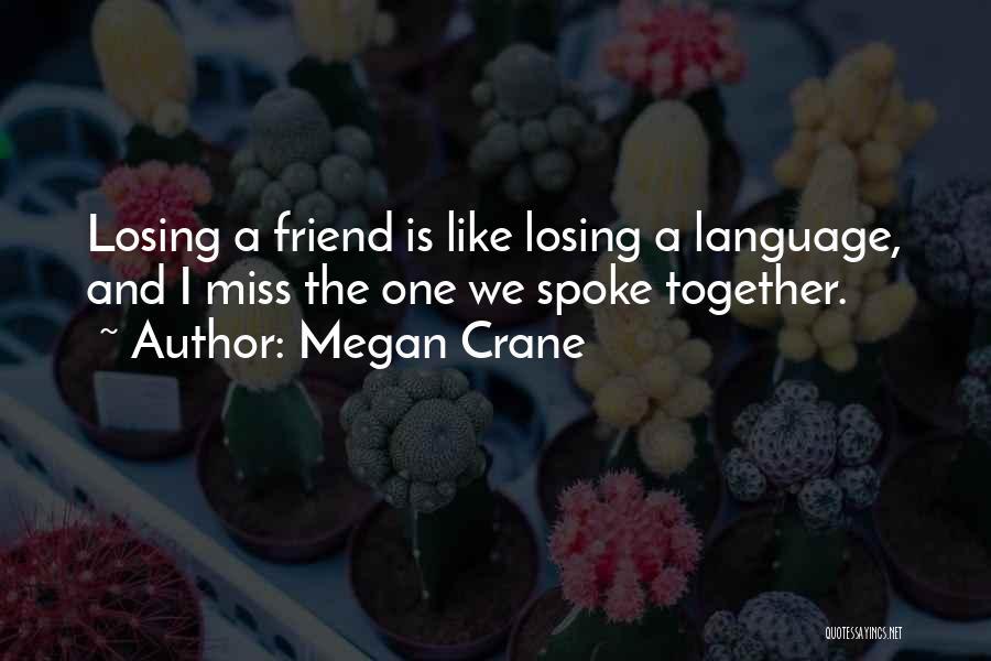 Loss Friend Quotes By Megan Crane