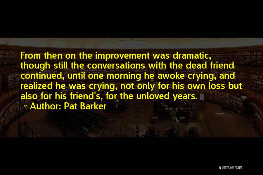 Loss Friend Quotes By Pat Barker