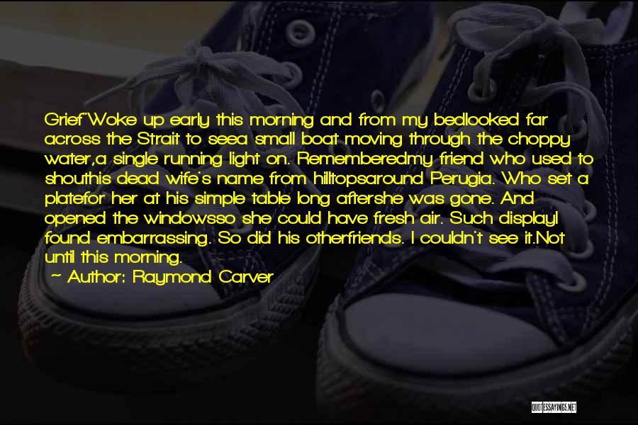 Loss Friend Quotes By Raymond Carver