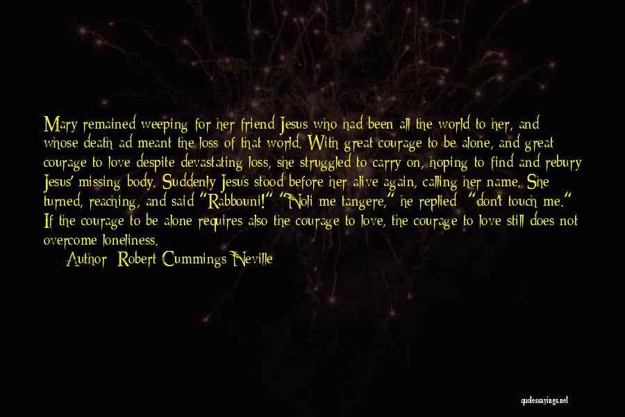 Loss Friend Quotes By Robert Cummings Neville
