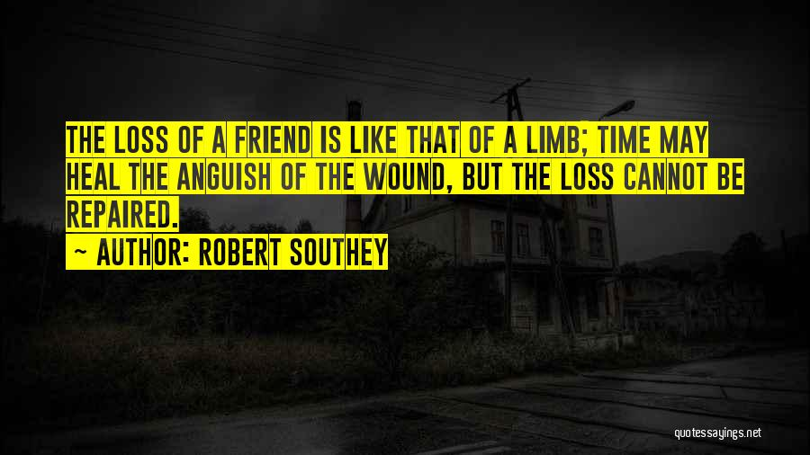 Loss Friend Quotes By Robert Southey
