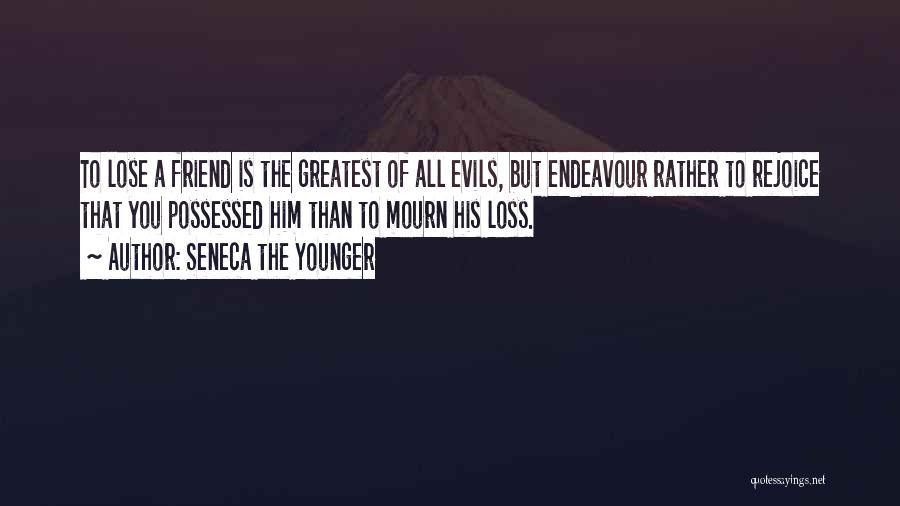 Loss Friend Quotes By Seneca The Younger